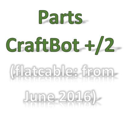 Parts CraftBot Plus/2 (7/2016-2018)