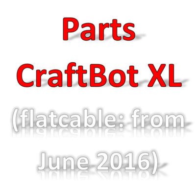 Parts CraftBot XL (2016-2018)